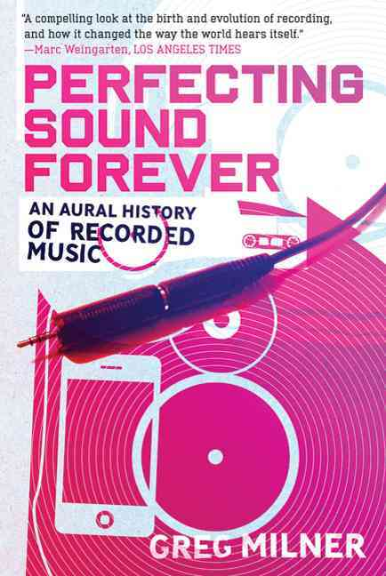 Perfecting Sound Forever By Milner, Greg